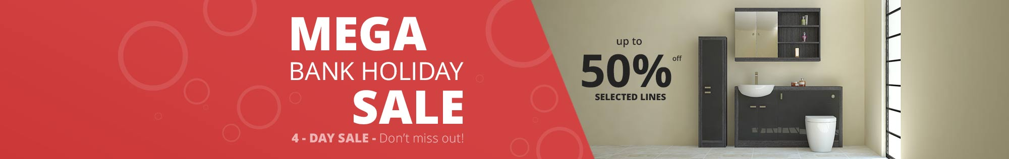 Mega Bank Holiday 4 Day Sale - Up to 50% off selected lines - Shop now