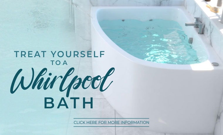 Treat yourself to a Whirlpool Bath! Click here for more information!