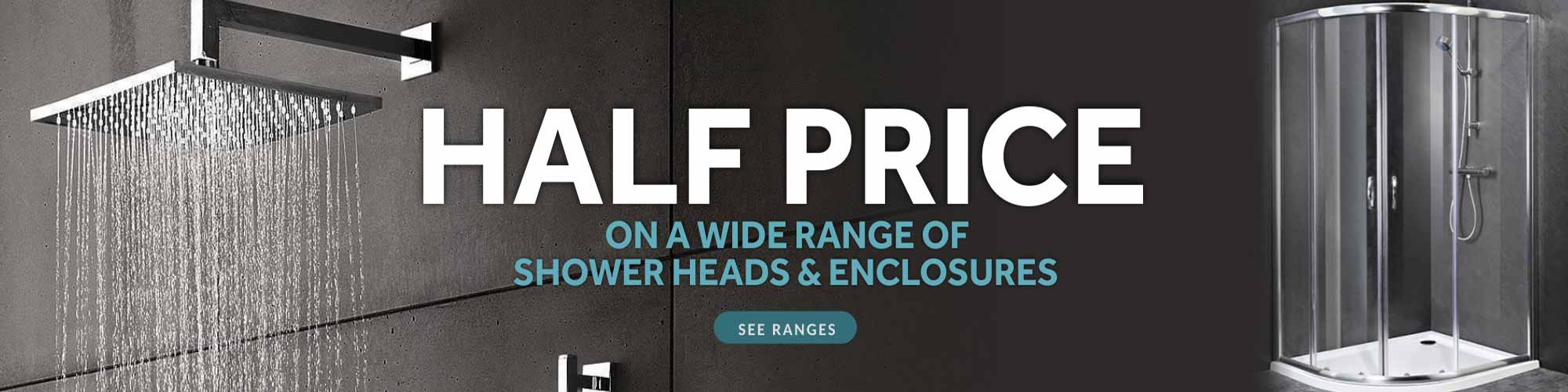 Half Price on a wide range of Shower Heads & Shower Enclosures - Shop now