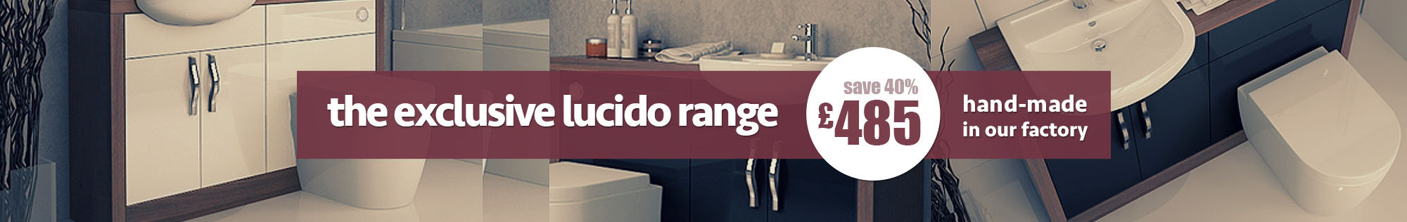 The exclusive Lucido range now £485 - save 40%