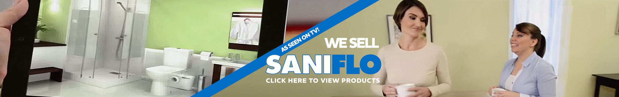 We Sell Saniflo - As Seen on TV! Click here to view products
